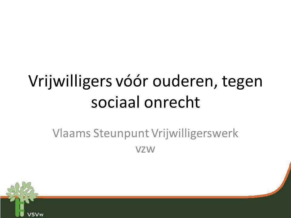 Vrijwilligers vóór ouderen, tegen sociaal onrecht Vlaams Steunpunt Vrijwilligerswerk vzw