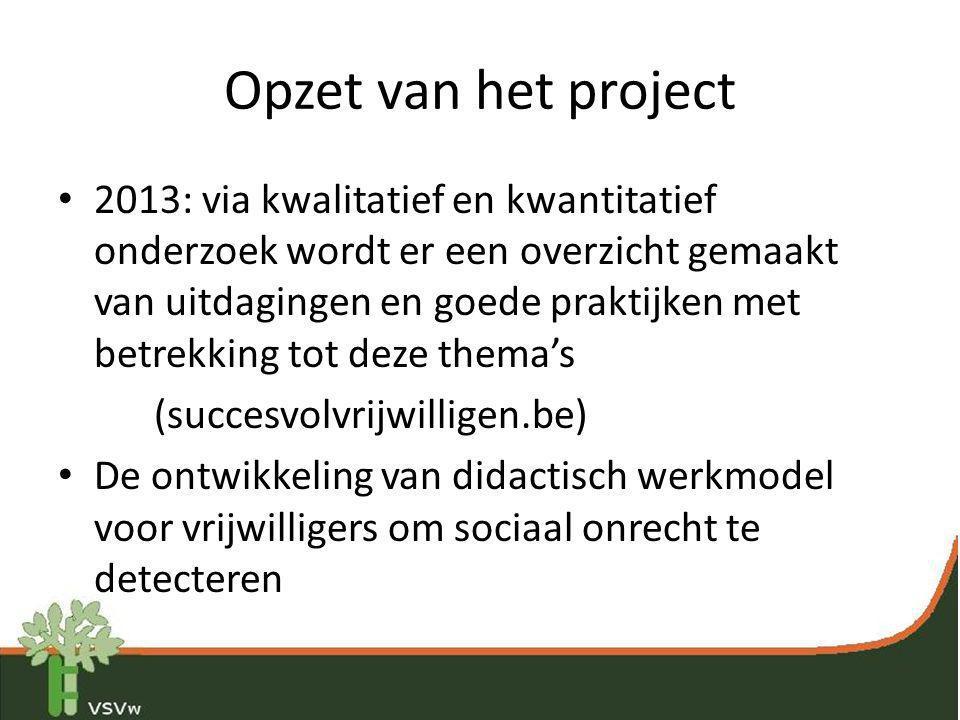 Opzet van het project • 2013: via kwalitatief en kwantitatief onderzoek wordt er een overzicht gemaakt van uitdagingen en goede praktijken met betrekk