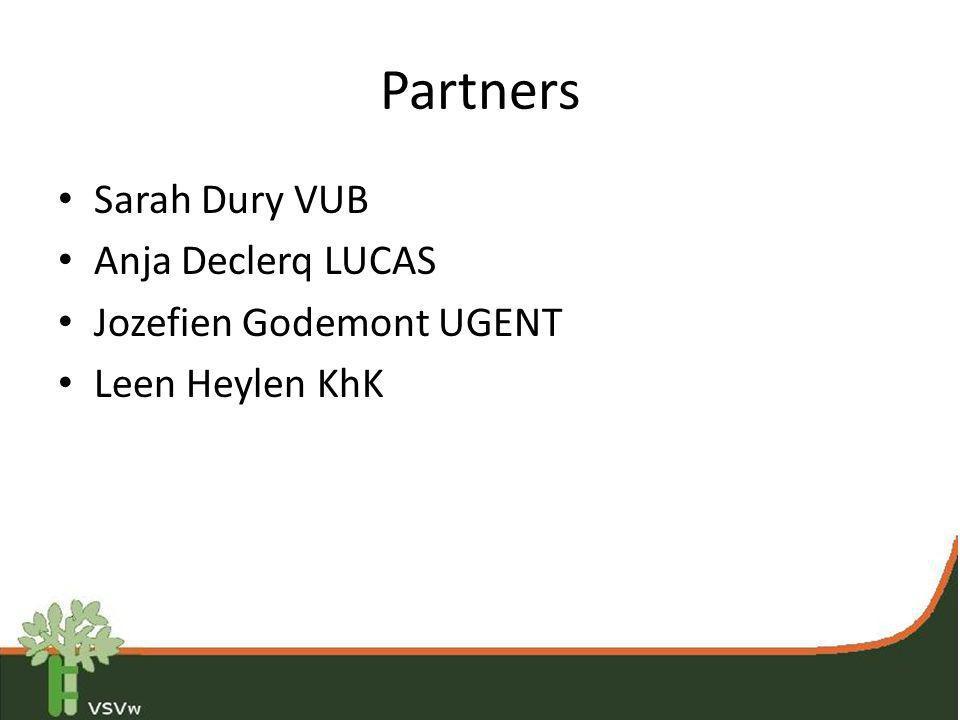Partners • Sarah Dury VUB • Anja Declerq LUCAS • Jozefien Godemont UGENT • Leen Heylen KhK