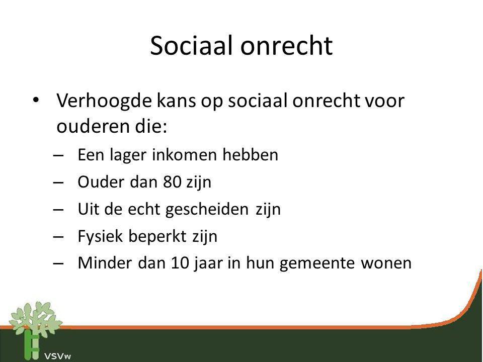 Sociaal onrecht • Verhoogde kans op sociaal onrecht voor ouderen die: – Een lager inkomen hebben – Ouder dan 80 zijn – Uit de echt gescheiden zijn – F