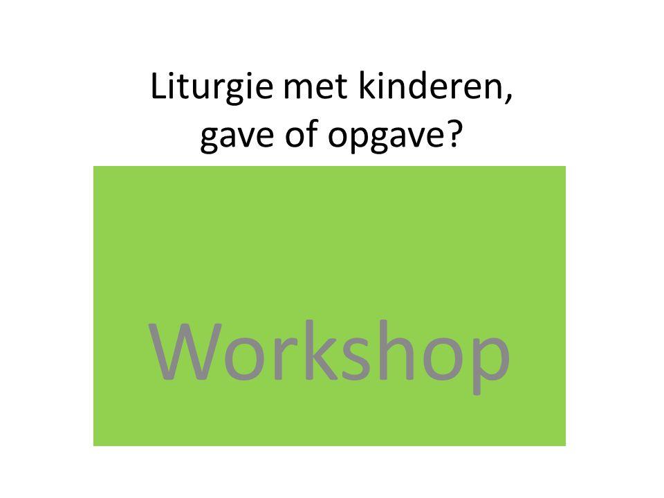 Liturgie met kinderen, gave of opgave? Workshop