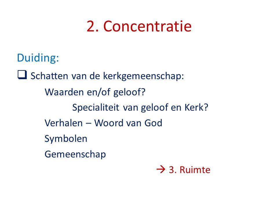 2. Concentratie Duiding:  Schatten van de kerkgemeenschap: Waarden en/of geloof? Specialiteit van geloof en Kerk? Verhalen – Woord van God Symbolen G