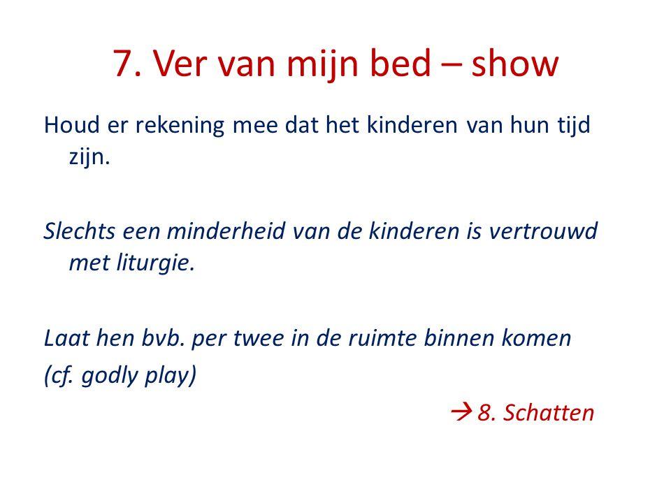 7.Ver van mijn bed – show Houd er rekening mee dat het kinderen van hun tijd zijn.