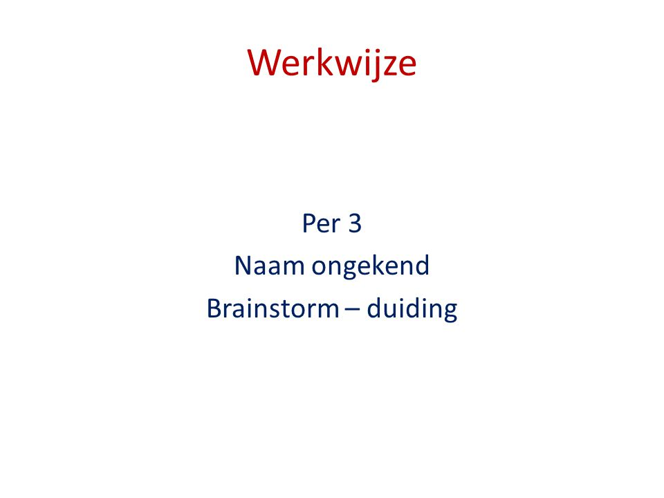 Werkwijze Per 3 Naam ongekend Brainstorm – duiding