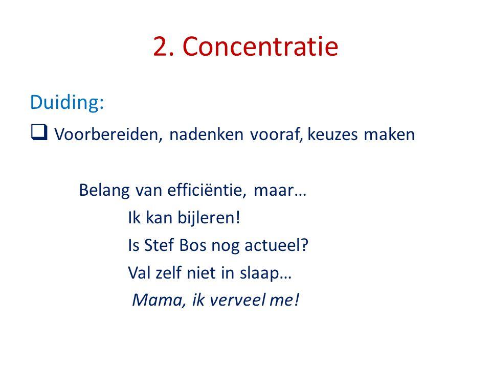 2. Concentratie Duiding:  Voorbereiden, nadenken vooraf, keuzes maken Belang van efficiëntie, maar… Ik kan bijleren! Is Stef Bos nog actueel? Val zel