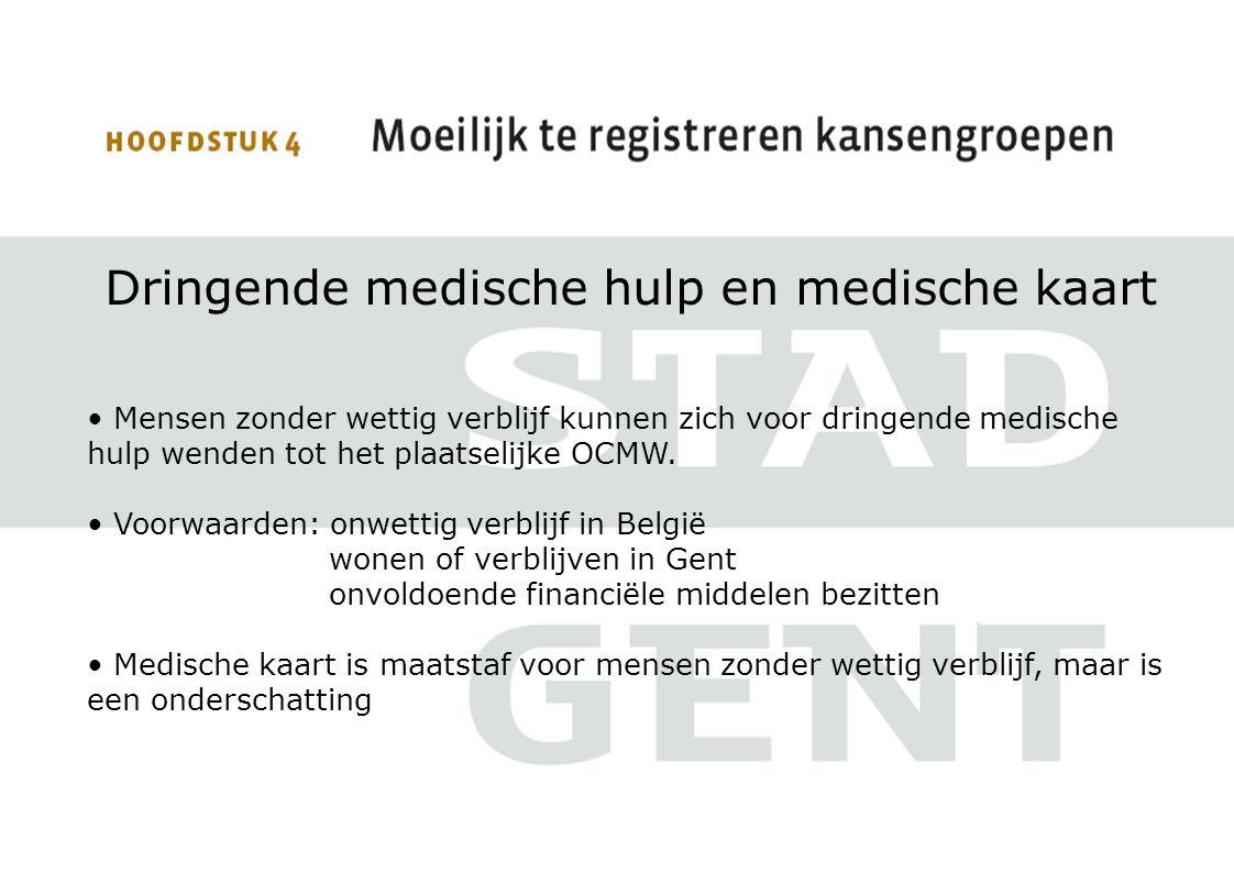Dringende medische hulp en medische kaart • Mensen zonder wettig verblijf kunnen zich voor dringende medische hulp wenden tot het plaatselijke OCMW.