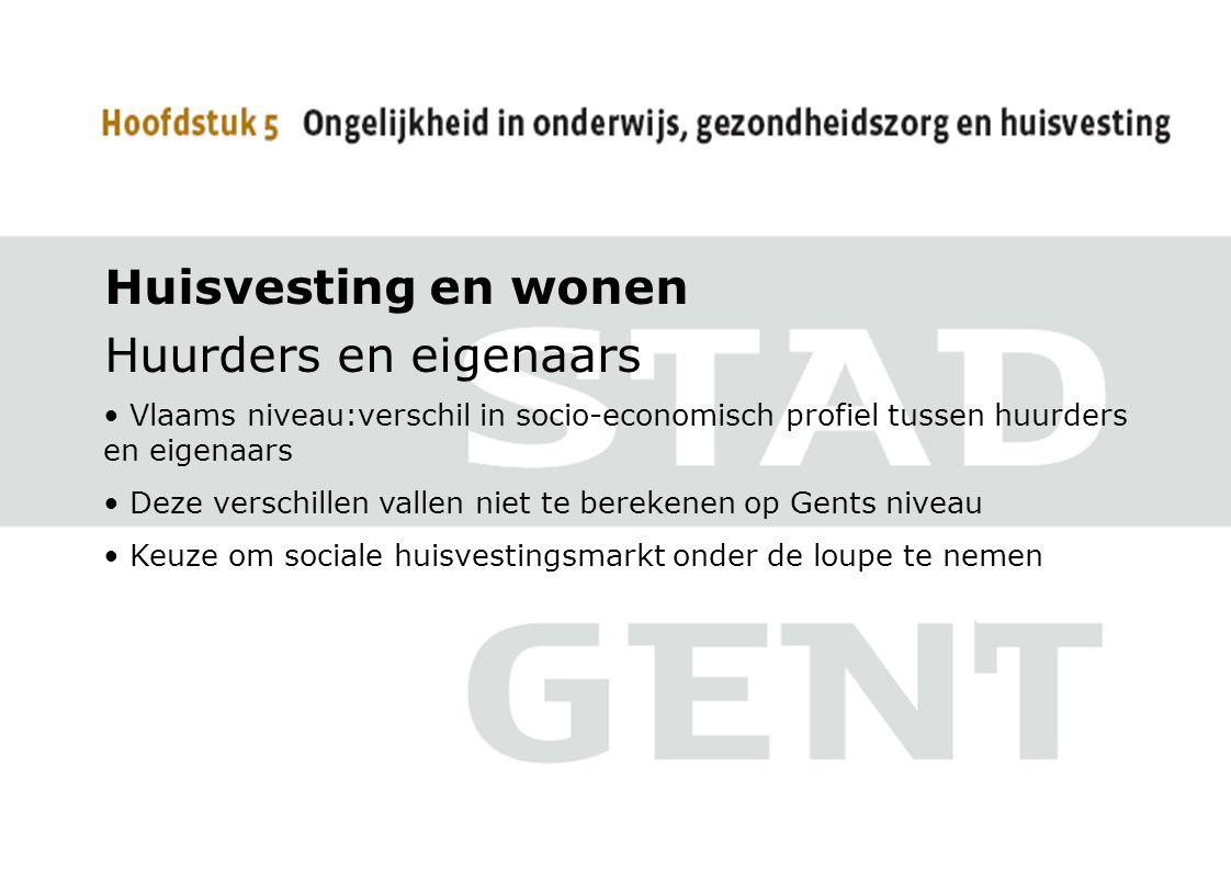Huisvesting en wonen Huurders en eigenaars • Vlaams niveau:verschil in socio-economisch profiel tussen huurders en eigenaars • Deze verschillen vallen niet te berekenen op Gents niveau • Keuze om sociale huisvestingsmarkt onder de loupe te nemen