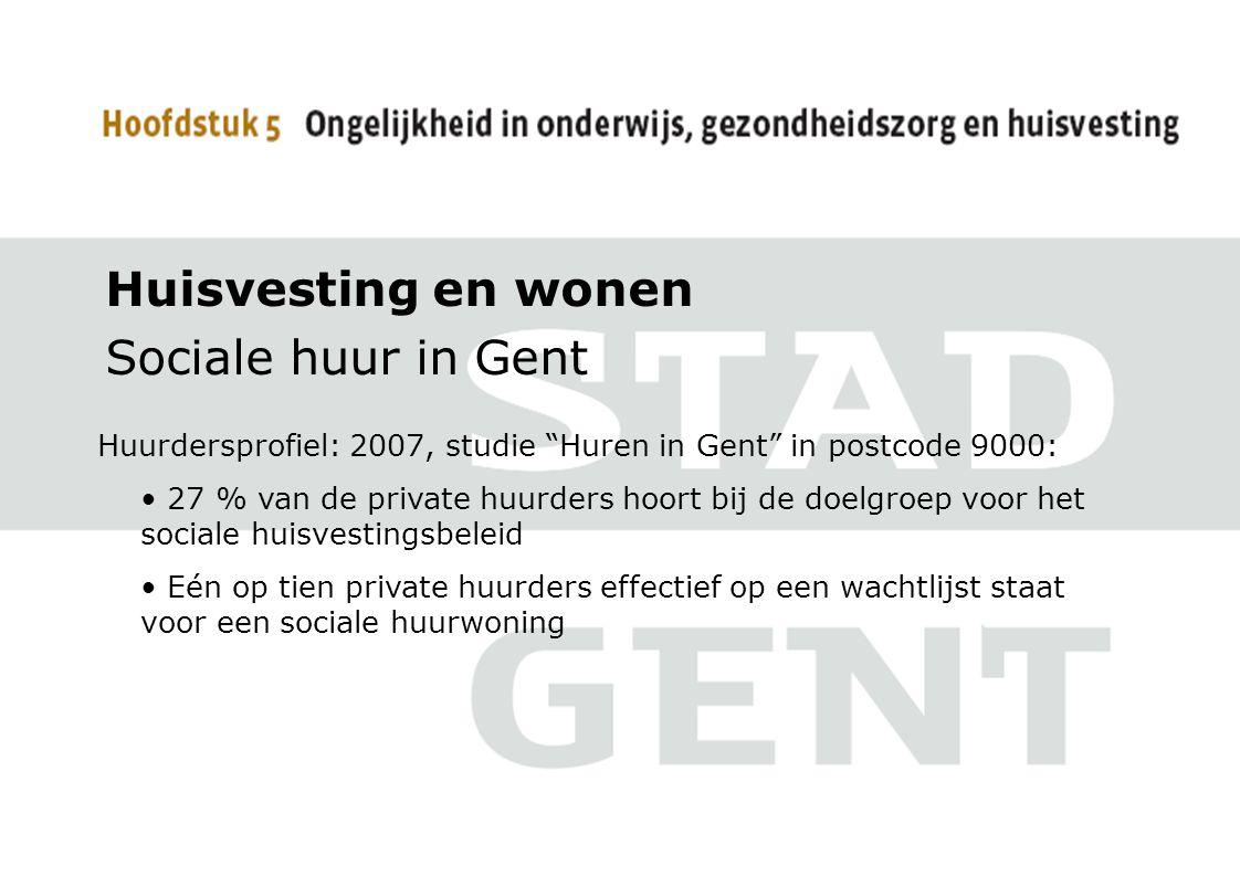Huisvesting en wonen Sociale huur in Gent Huurdersprofiel: 2007, studie Huren in Gent in postcode 9000: • 27 % van de private huurders hoort bij de doelgroep voor het sociale huisvestingsbeleid • Eén op tien private huurders effectief op een wachtlijst staat voor een sociale huurwoning