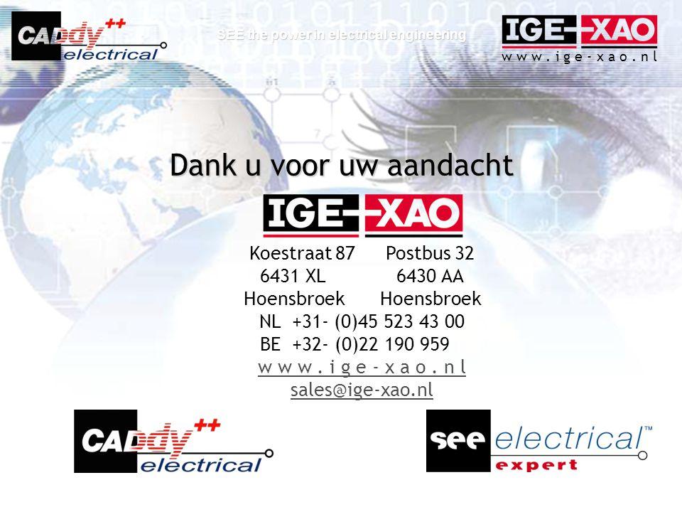 w w w. i g e - x a o. n l SEE the power in electrical engineering Dank u voor uw aandacht Koestraat 87Postbus 32 6431 XL6430 AAHoensbroek NL +31- (0)4