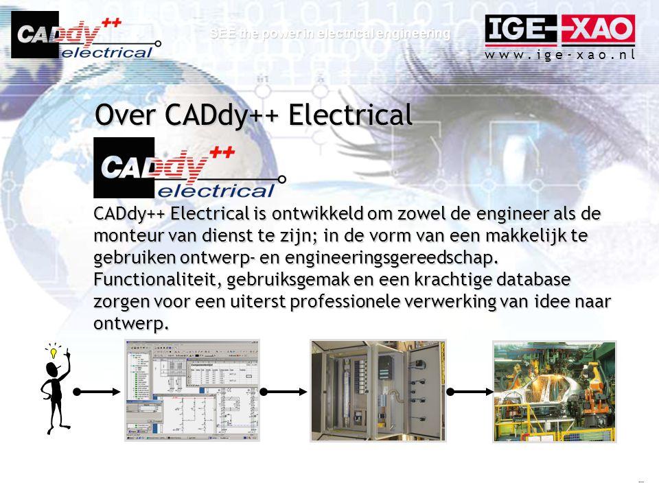 w w w. i g e - x a o. n l SEE the power in electrical engineering CADdy++ Electrical is ontwikkeld om zowel de engineer als de monteur van dienst te z