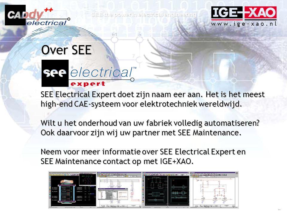 w w w. i g e - x a o. n l SEE the power in electrical engineering SEE Electrical Expert doet zijn naam eer aan. Het is het meest high-end CAE-systeem