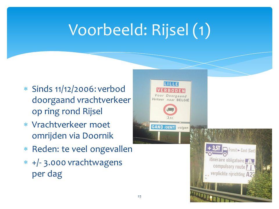 Voorbeeld: Rijsel (1) 23  Sinds 11/12/2006: verbod doorgaand vrachtverkeer op ring rond Rijsel  Vrachtverkeer moet omrijden via Doornik  Reden: te veel ongevallen  +/- 3.000 vrachtwagens per dag