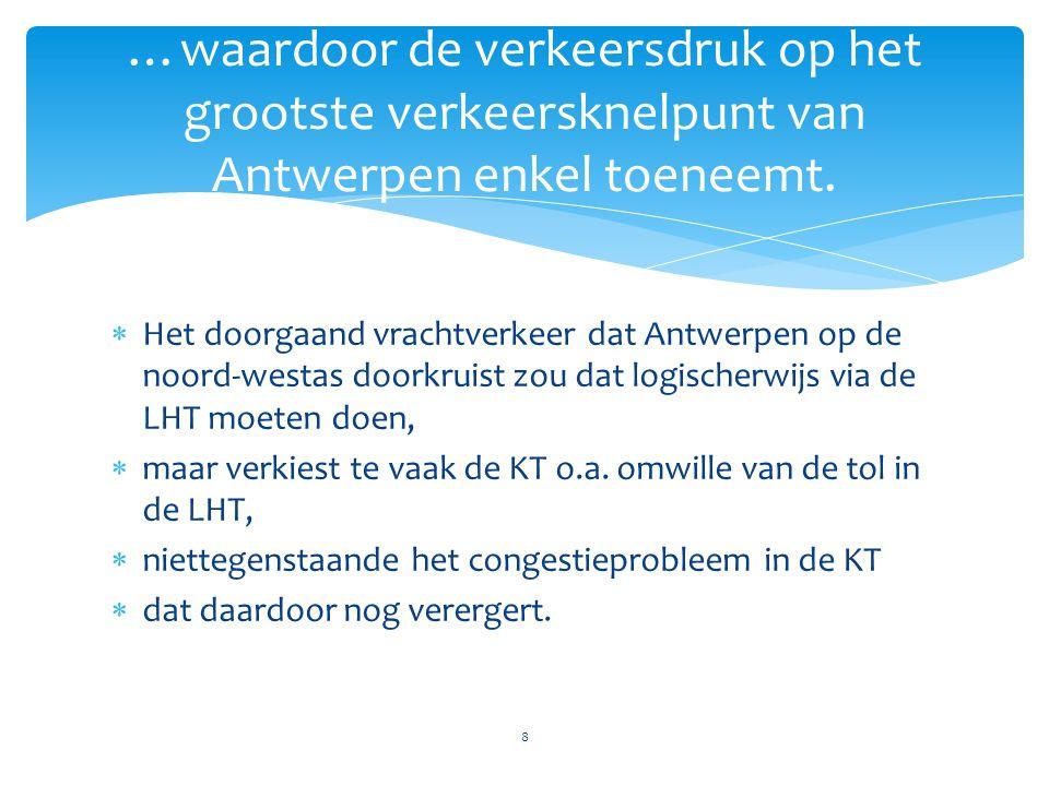  Het doorgaand vrachtverkeer dat Antwerpen op de noord-westas doorkruist zou dat logischerwijs via de LHT moeten doen,  maar verkiest te vaak de KT o.a.