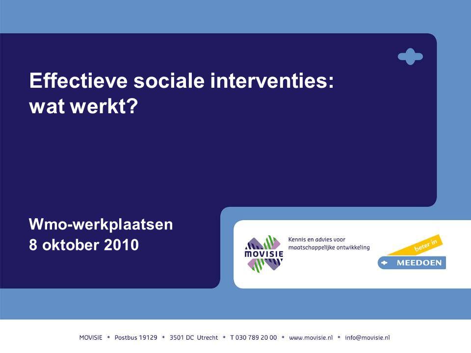 Effectieve sociale interventies: wat werkt? Wmo-werkplaatsen 8 oktober 2010