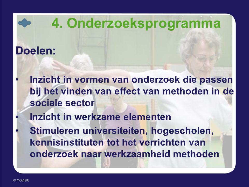 4. Onderzoeksprogramma Doelen: •Inzicht in vormen van onderzoek die passen bij het vinden van effect van methoden in de sociale sector •Inzicht in wer