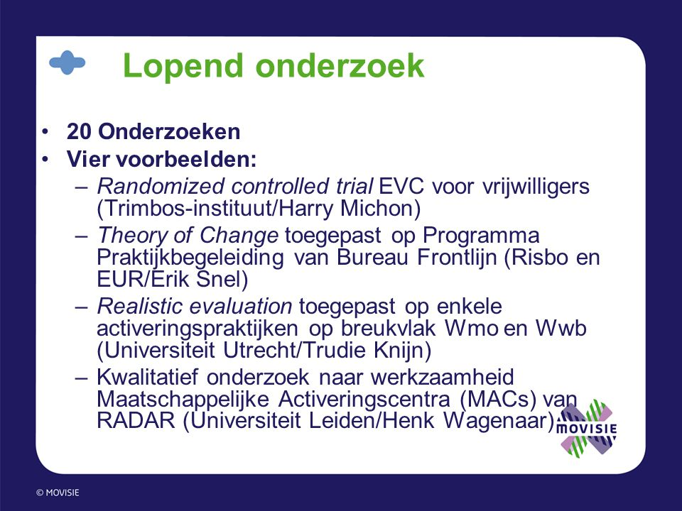 Lopend onderzoek •20 Onderzoeken •Vier voorbeelden: –Randomized controlled trial EVC voor vrijwilligers (Trimbos-instituut/Harry Michon) –Theory of Ch