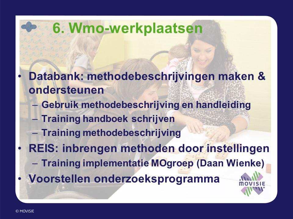 6. Wmo-werkplaatsen •Databank: methodebeschrijvingen maken & ondersteunen –Gebruik methodebeschrijving en handleiding –Training handboek schrijven –Tr