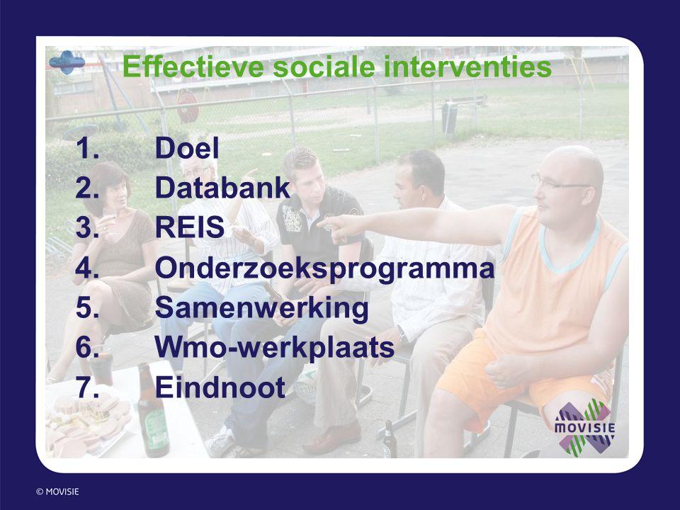 Effectieve sociale interventies 1.Doel 2.Databank 3.REIS 4.Onderzoeksprogramma 5.Samenwerking 6.Wmo-werkplaats 7.Eindnoot