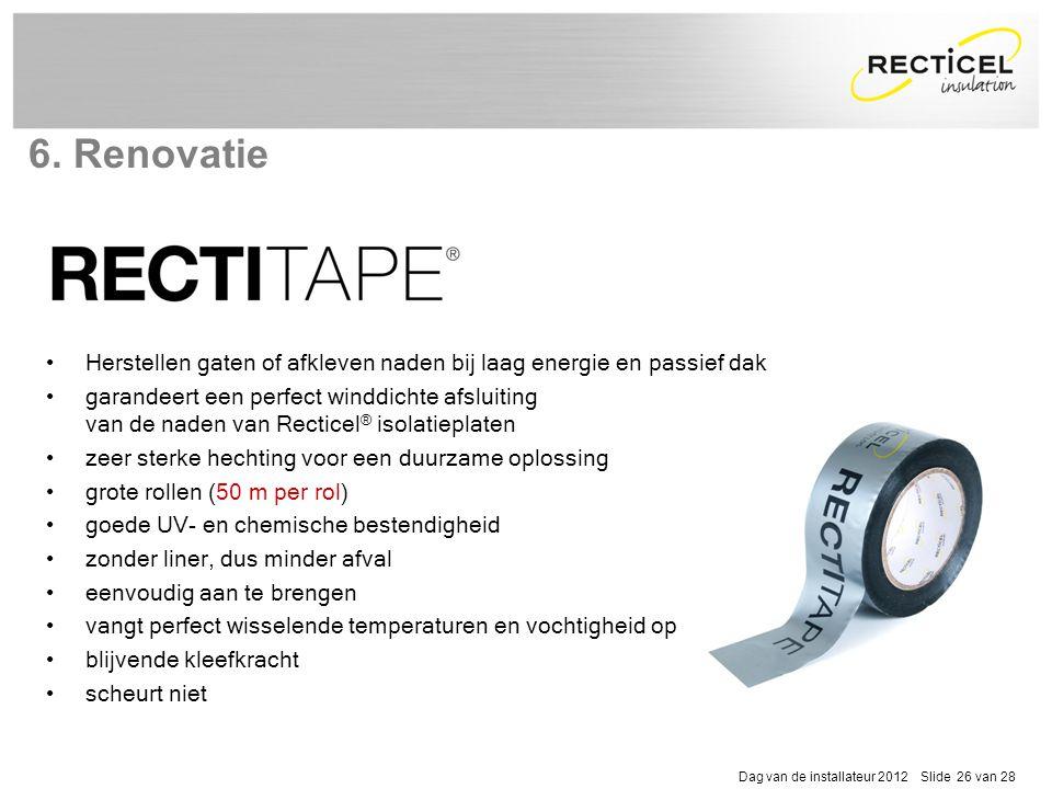 Dag van de installateur 2012 Slide 26 van 28 •Herstellen gaten of afkleven naden bij laag energie en passief dak •garandeert een perfect winddichte af