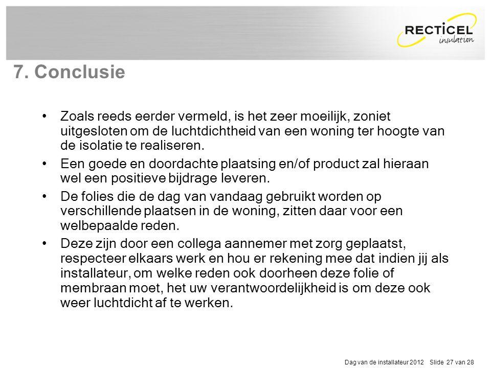 Dag van de installateur 2012 Slide 27 van 28 •Zoals reeds eerder vermeld, is het zeer moeilijk, zoniet uitgesloten om de luchtdichtheid van een woning