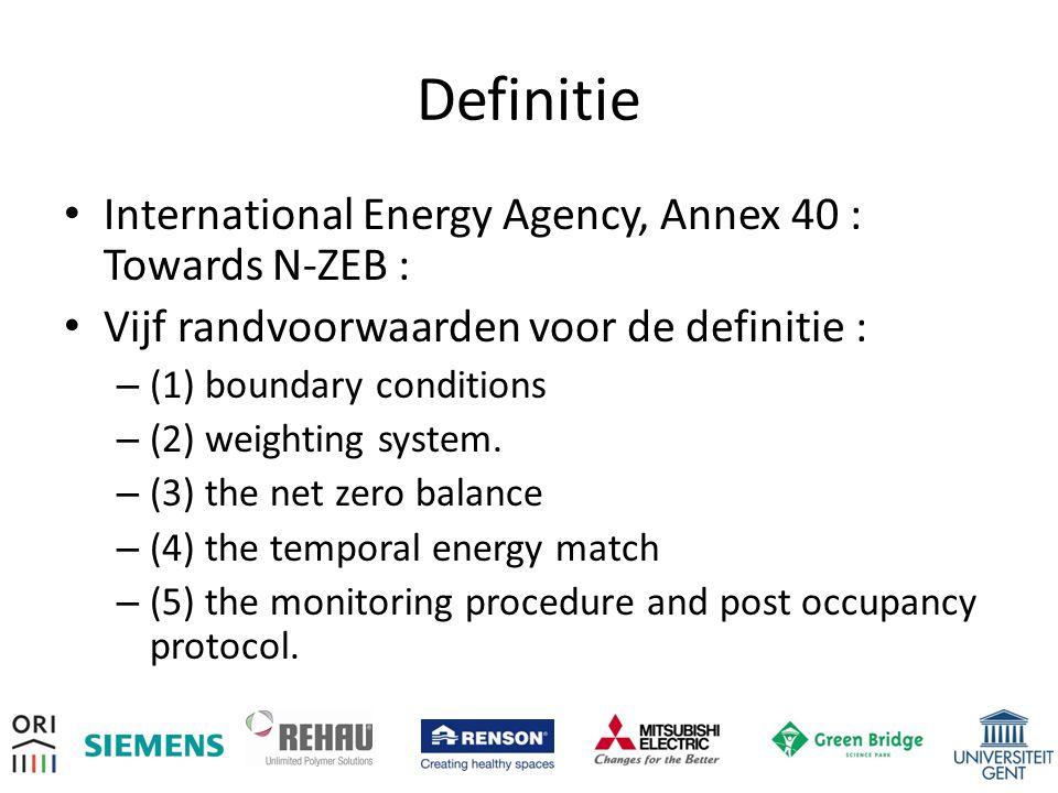 Definitie • International Energy Agency, Annex 40 : Towards N-ZEB : • Vijf randvoorwaarden voor de definitie : – (1) boundary conditions – (2) weighting system.