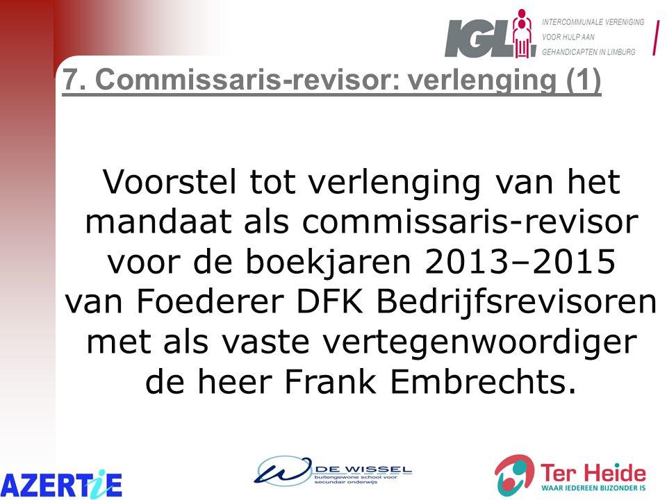 7. Commissaris-revisor: verlenging (1) Voorstel tot verlenging van het mandaat als commissaris-revisor voor de boekjaren 2013–2015 van Foederer DFK Be