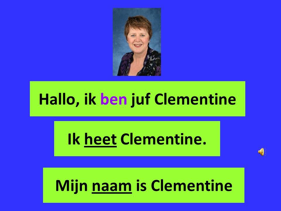 Hallo, ik ben juf Clementine Ik heet Clementine. Mijn naam is Clementine