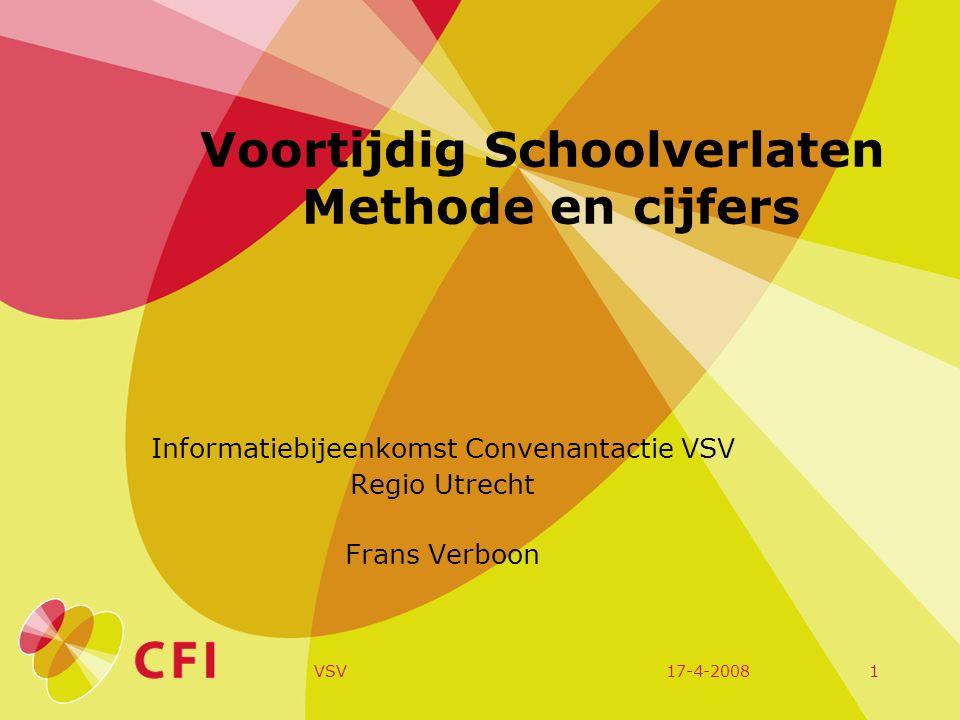 17-4-2008VSV1 Voortijdig Schoolverlaten Methode en cijfers Informatiebijeenkomst Convenantactie VSV Regio Utrecht Frans Verboon