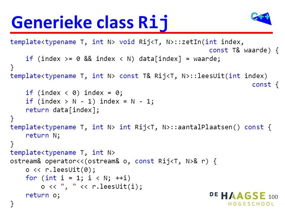 100 Generieke class Rij template void Rij ::zetIn(int index, const T& waarde) { if (index >= 0 && index < N) data[index] = waarde; } template const T&