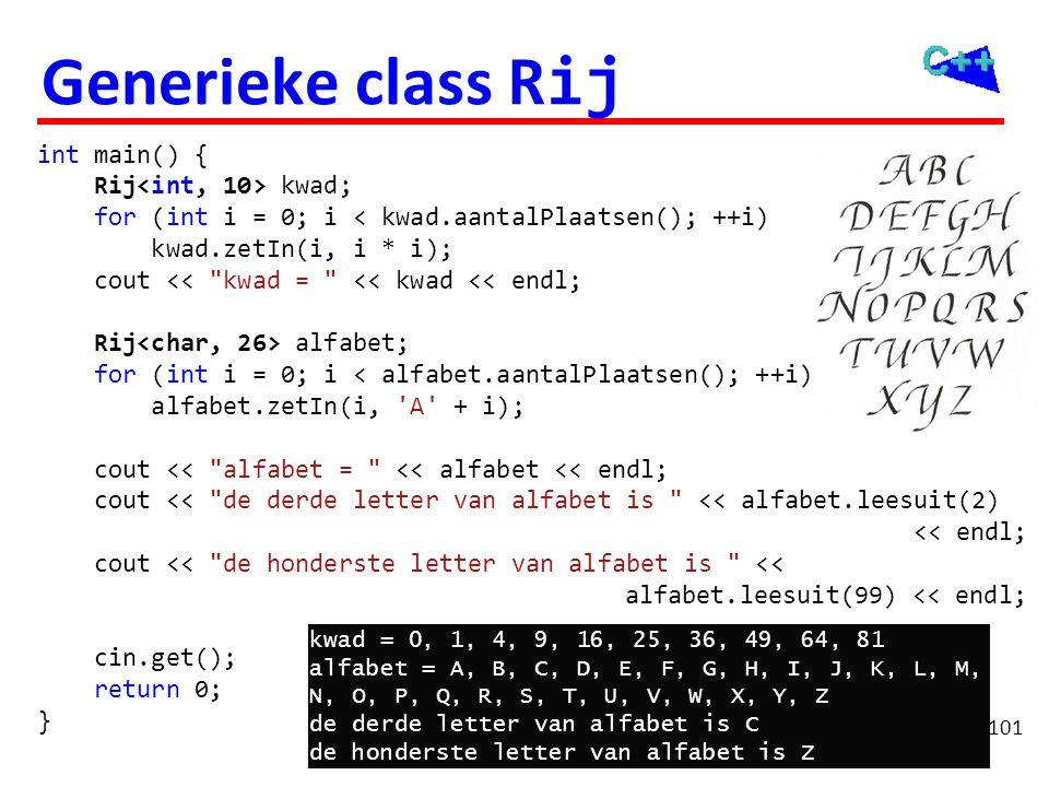 Generieke class Rij int main() { Rij kwad; for (int i = 0; i < kwad.aantalPlaatsen(); ++i) kwad.zetIn(i, i * i); cout <<