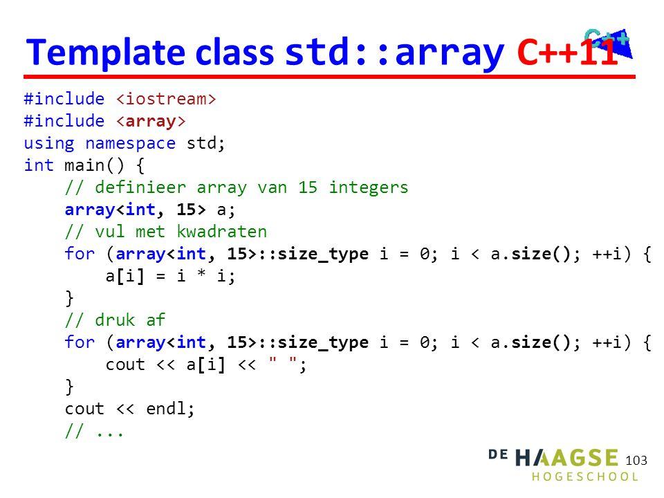Template class std::array C++11 103 #include using namespace std; int main() { // definieer array van 15 integers array a; // vul met kwadraten for (a