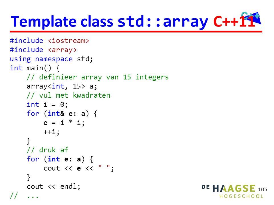 Template class std::array C++11 105 #include using namespace std; int main() { // definieer array van 15 integers array a; // vul met kwadraten int i