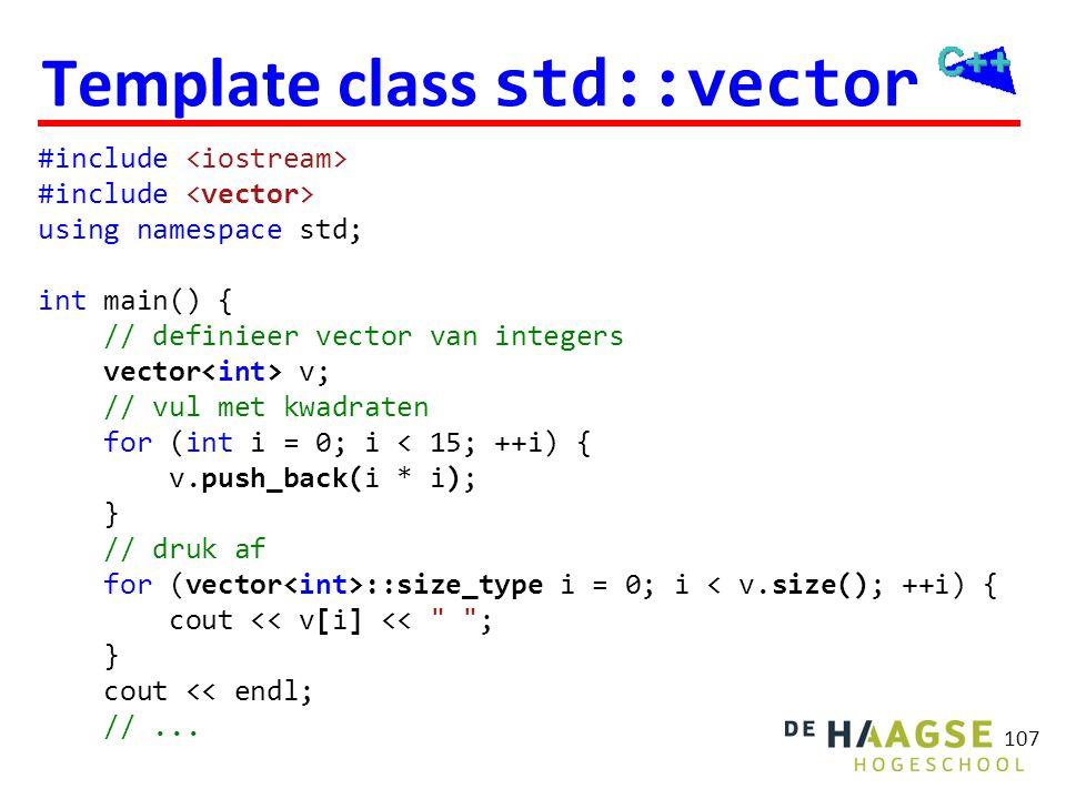 107 Template class std::vector #include using namespace std; int main() { // definieer vector van integers vector v; // vul met kwadraten for (int i =