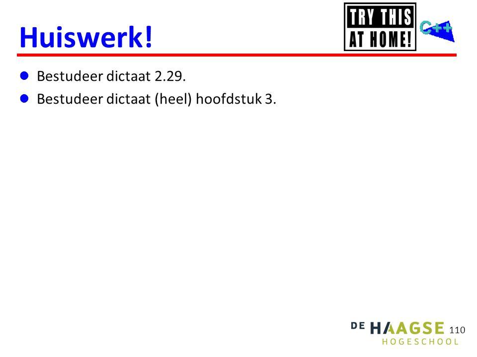 110 Huiswerk!  Bestudeer dictaat 2.29.  Bestudeer dictaat (heel) hoofdstuk 3.