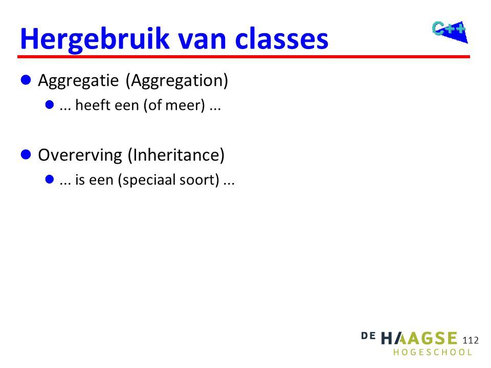 112 Hergebruik van classes  Aggregatie (Aggregation) ... heeft een (of meer)...  Overerving (Inheritance) ... is een (speciaal soort)...