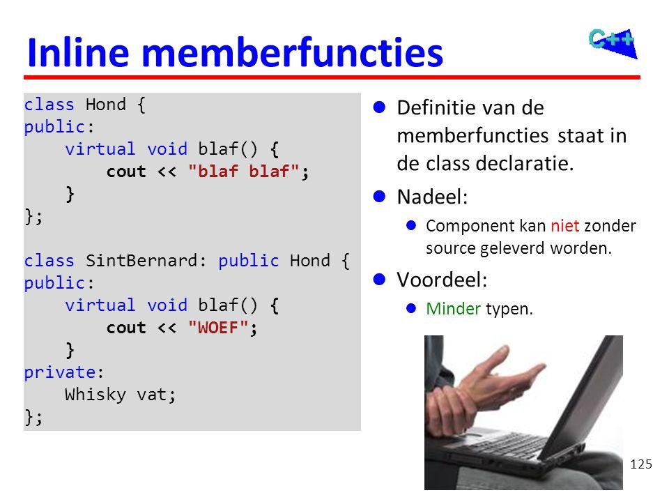 125 Inline memberfuncties  Definitie van de memberfuncties staat in de class declaratie.  Nadeel:  Component kan niet zonder source geleverd worden