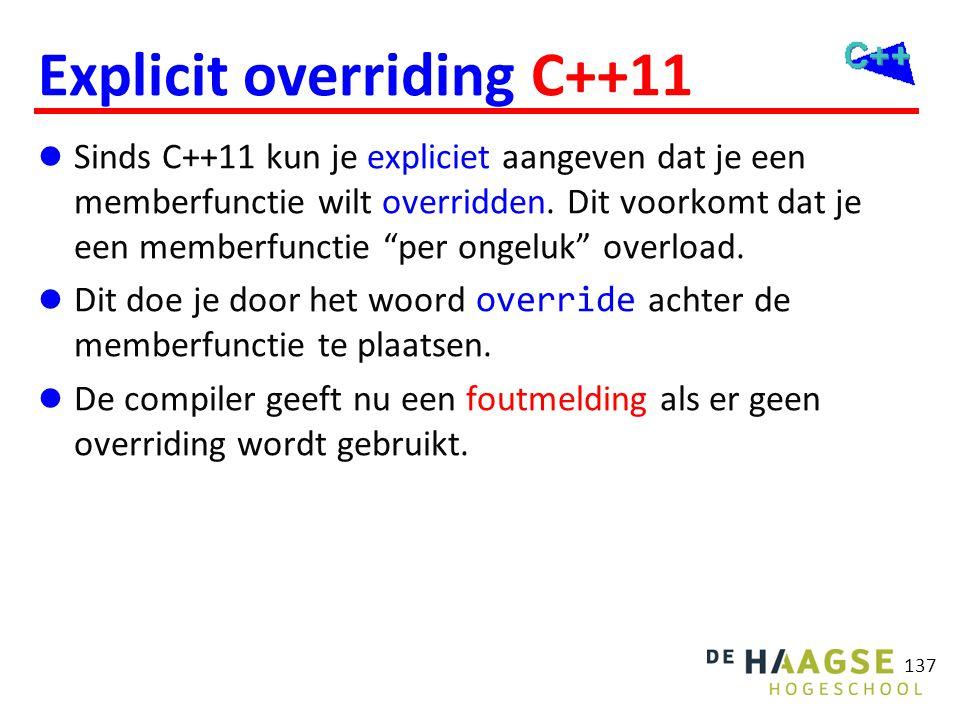 """Explicit overriding C++11  Sinds C++11 kun je expliciet aangeven dat je een memberfunctie wilt overridden. Dit voorkomt dat je een memberfunctie """"per"""