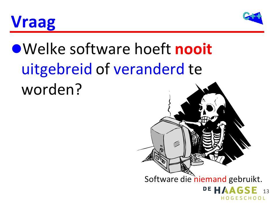 13 Vraag  Welke software hoeft nooit uitgebreid of veranderd te worden? Software die niemand gebruikt.