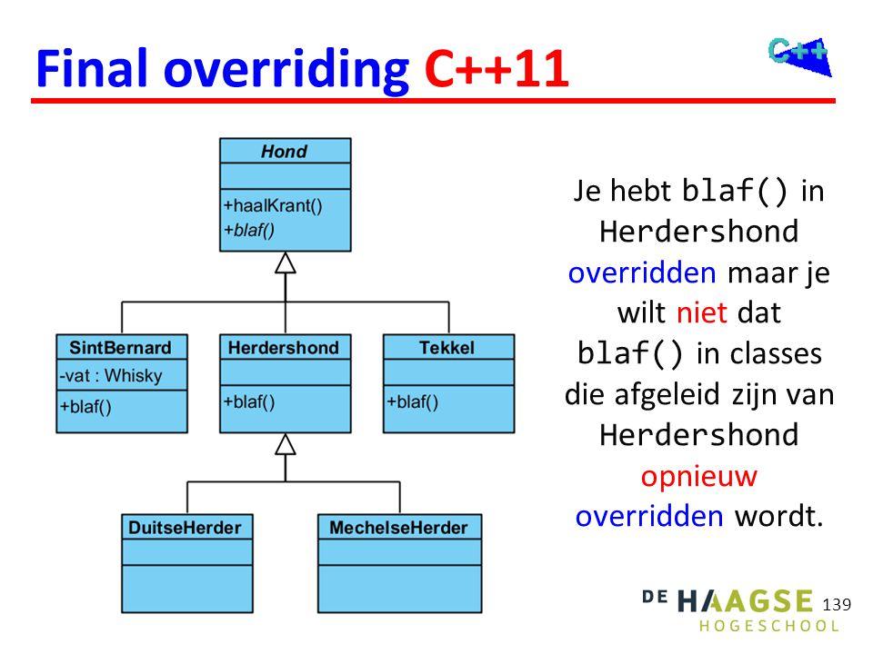 Final overriding C++11 Je hebt blaf() in Herdershond overridden maar je wilt niet dat blaf() in classes die afgeleid zijn van Herdershond opnieuw over