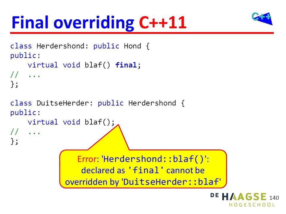 Final overriding C++11 140 class Herdershond: public Hond { public: virtual void blaf() final; //... }; class DuitseHerder: public Herdershond { publi