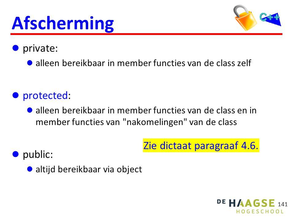 141  private:  alleen bereikbaar in member functies van de class zelf  protected:  alleen bereikbaar in member functies van de class en in member