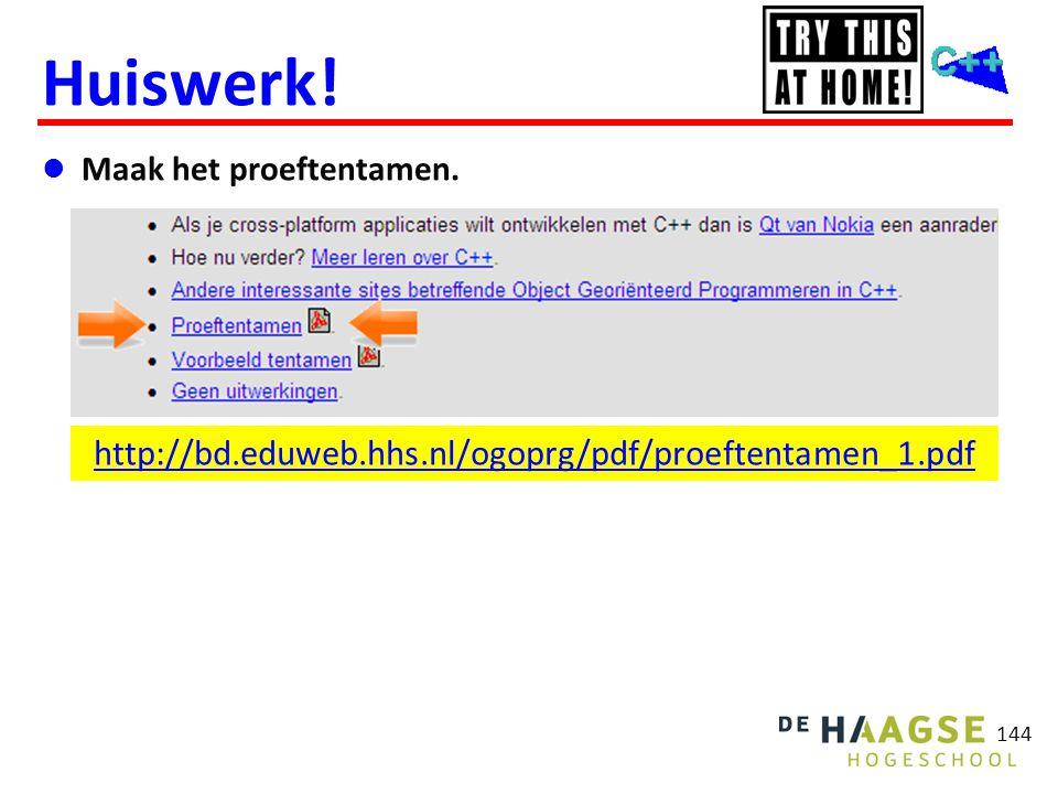 144 Huiswerk!  Maak het proeftentamen. http://bd.eduweb.hhs.nl/ogoprg/pdf/proeftentamen_1.pdf