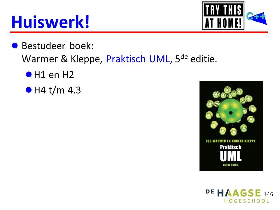 146 Huiswerk!  Bestudeer boek: Warmer & Kleppe, Praktisch UML, 5 de editie.  H1 en H2  H4 t/m 4.3