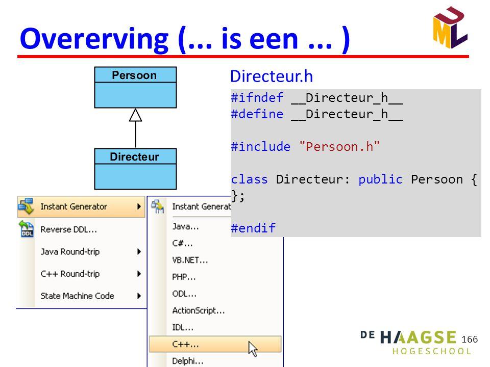 166 Overerving (... is een... ) Directeur.h #ifndef __Directeur_h__ #define __Directeur_h__ #include