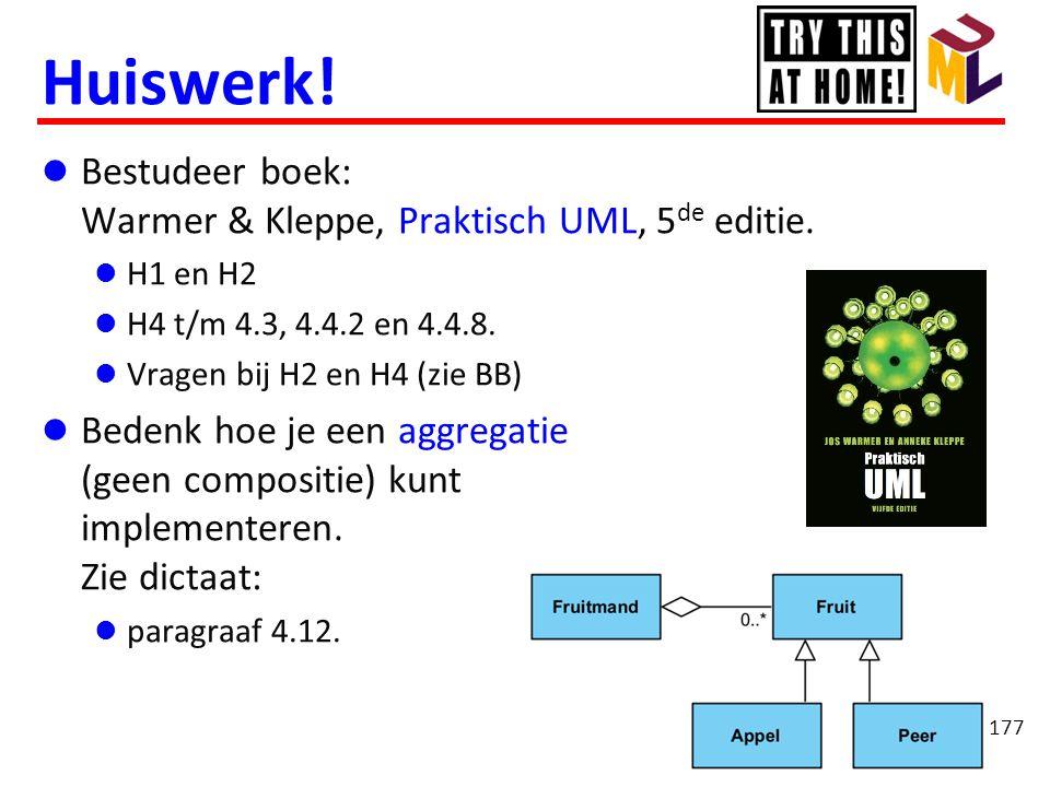177 Huiswerk!  Bestudeer boek: Warmer & Kleppe, Praktisch UML, 5 de editie.  H1 en H2  H4 t/m 4.3, 4.4.2 en 4.4.8.  Vragen bij H2 en H4 (zie BB) 