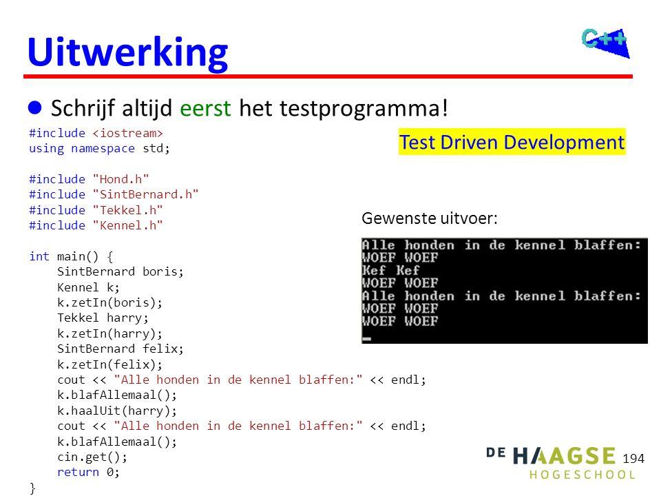 194 Uitwerking  Schrijf altijd eerst het testprogramma! Test Driven Development Gewenste uitvoer: #include using namespace std; #include