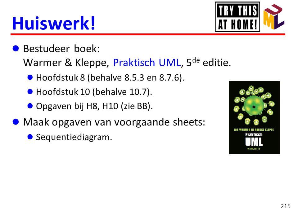 Huiswerk!  Bestudeer boek: Warmer & Kleppe, Praktisch UML, 5 de editie.  Hoofdstuk 8 (behalve 8.5.3 en 8.7.6).  Hoofdstuk 10 (behalve 10.7).  Opga