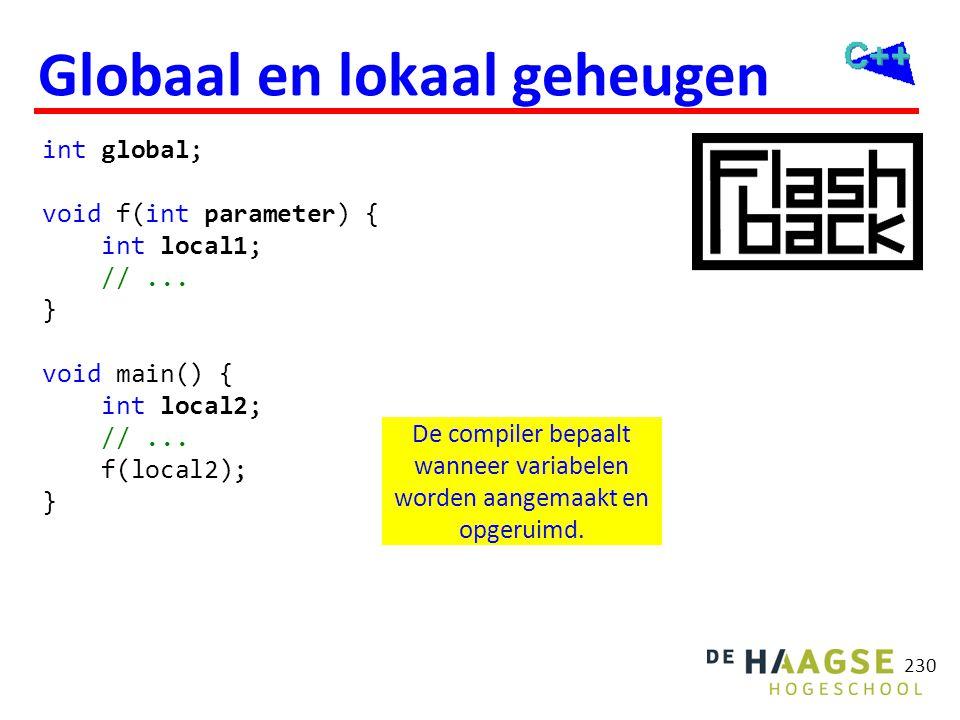 230 Globaal en lokaal geheugen int global; void f(int parameter) { int local1; //... } void main() { int local2; //... f(local2); } De compiler bepaal