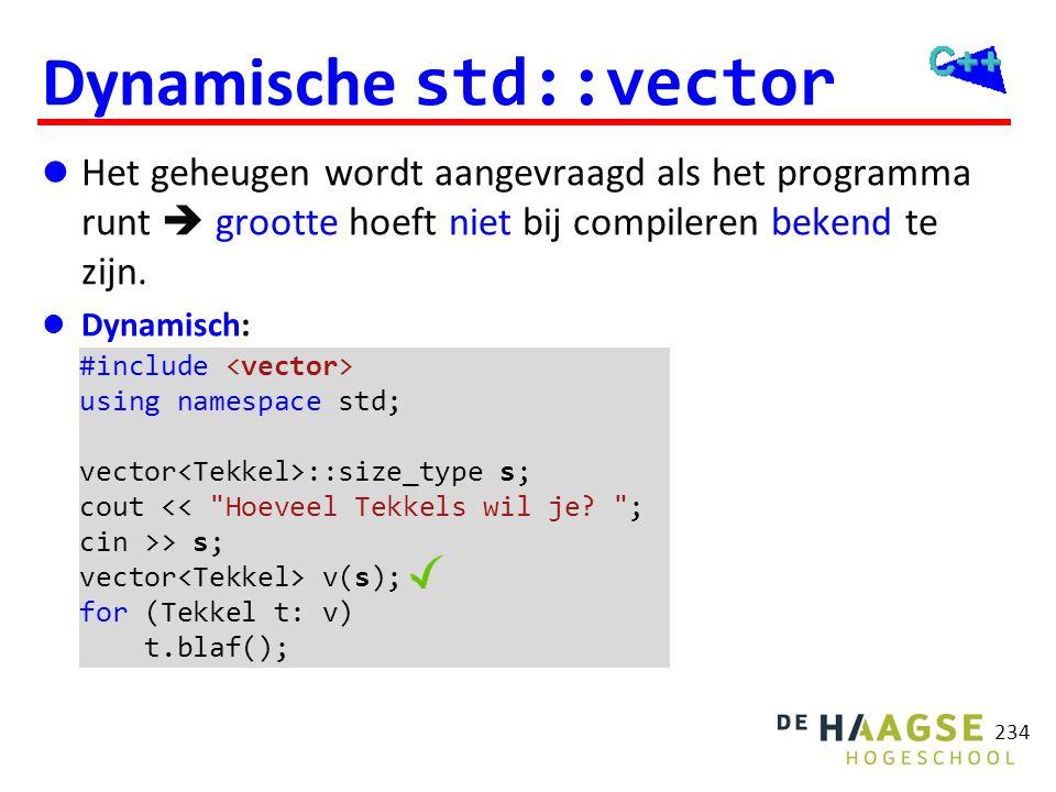 234 Dynamische std::vector  Het geheugen wordt aangevraagd als het programma runt  grootte hoeft niet bij compileren bekend te zijn.  Dynamisch: #i