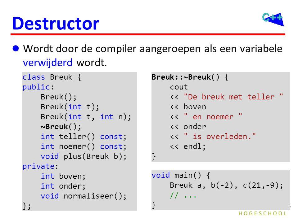 236 Destructor  Wordt door de compiler aangeroepen als een variabele verwijderd wordt. class Breuk { public: Breuk(); Breuk(int t); Breuk(int t, int